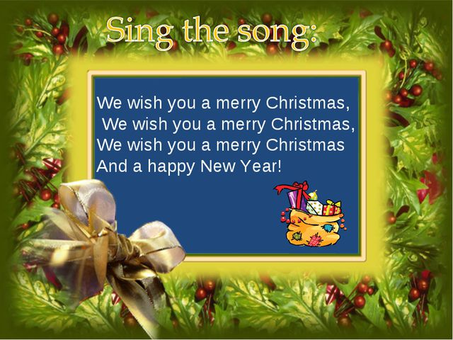 We wish you a merry Christmas, We wish you a merry Christmas, We wish you a m...
