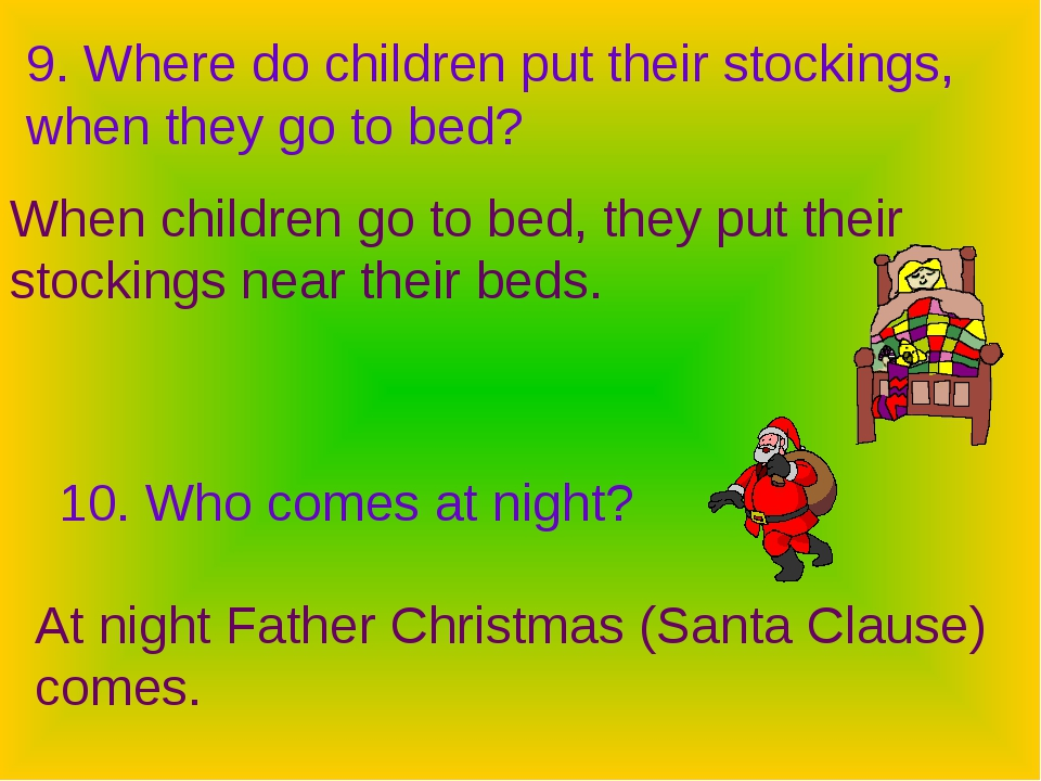 9. Where do children put their stockings, when they go to bed? When children...
