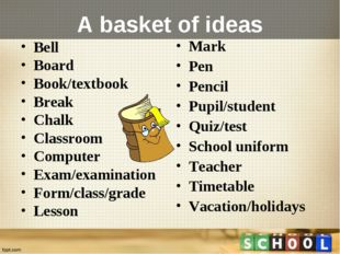 A basket of ideas Bell  Board  Book/textbook  Break  Chalk Classroom  Compute