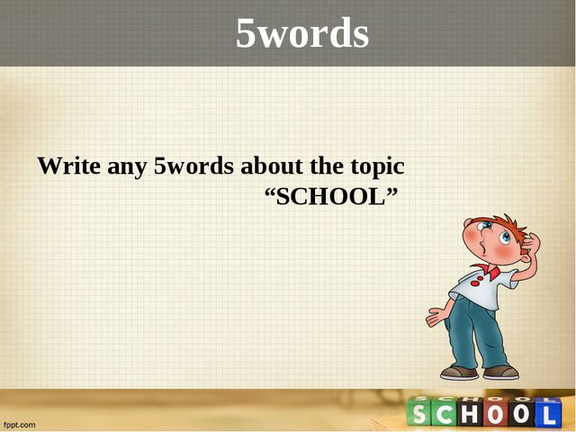 "5words Write any 5words about the topic ""SCHOOL"""