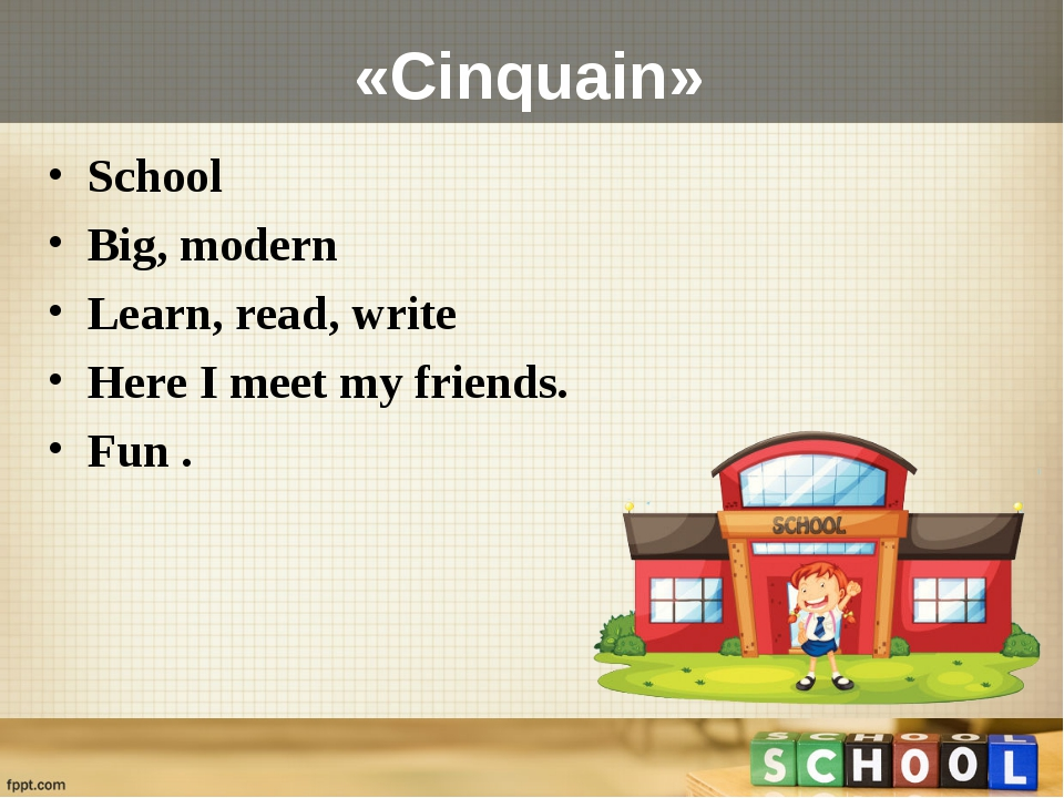 «Cinquain» School Big, modern Learn, read, write Here I meet my friends. Fun .