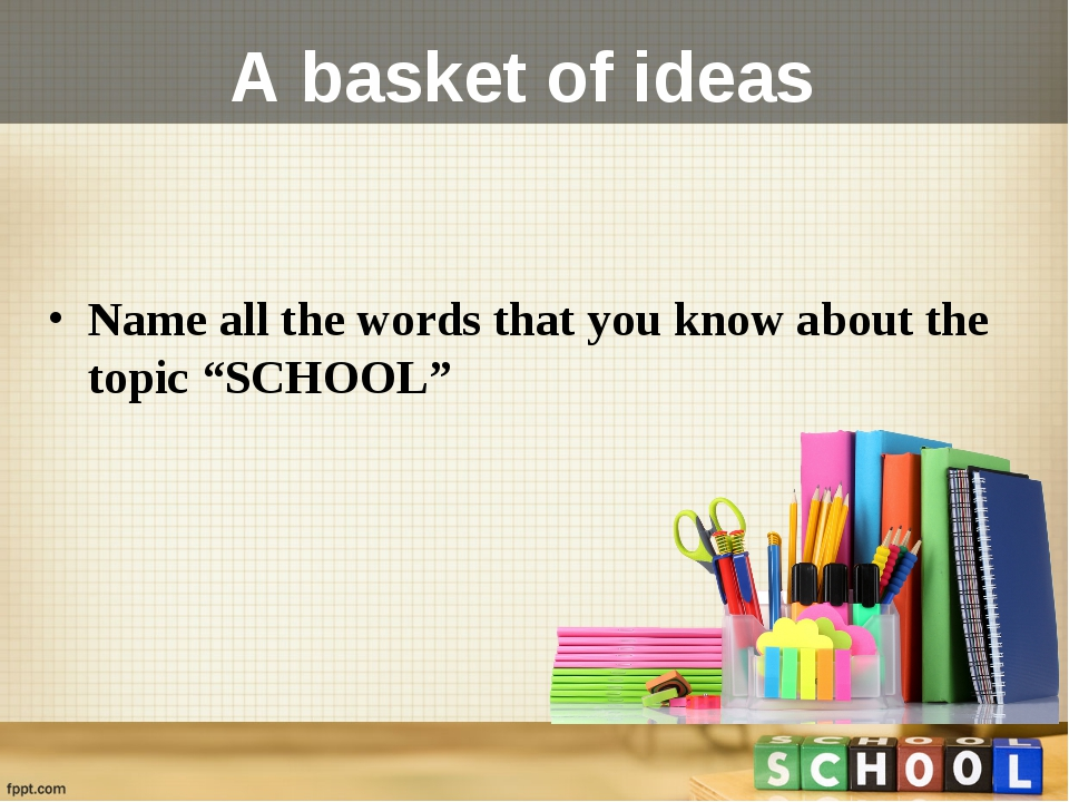 "A basket of ideas Name all the words that you know about the topic ""SCHOOL"""