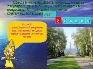 Одесса в числе первых стала городом – героем. У городов тоже есть память. О