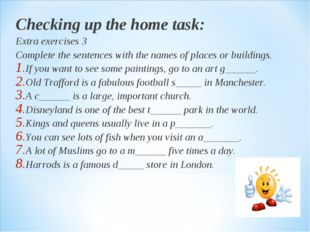 Checking up the home task: Extra exercises 3 Complete the sentences with the