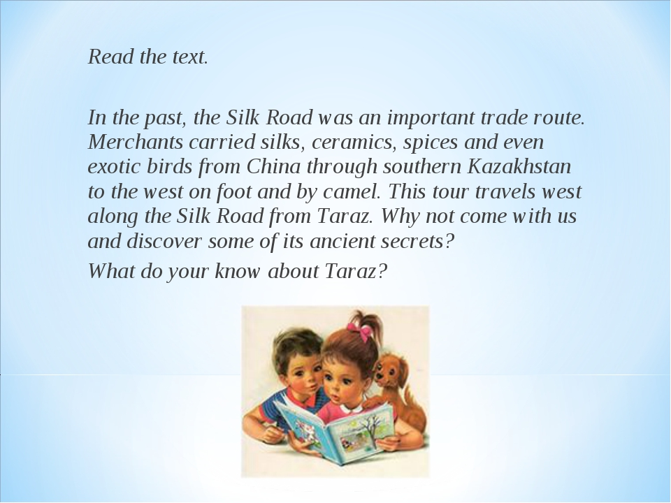 Read the text. In the past, the Silk Road was an important trade route. Merch...