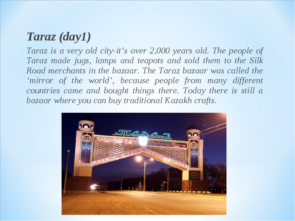Taraz (day1) Taraz is a very old city-it's over 2,000 years old. The people...