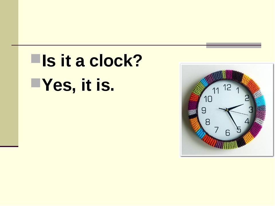 Is it a clock? Yes, it is.