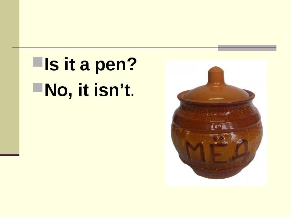Is it a pen? No, it isn't.