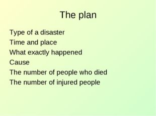 The plan Type of a disaster Time and place What exactly happened Cause The nu