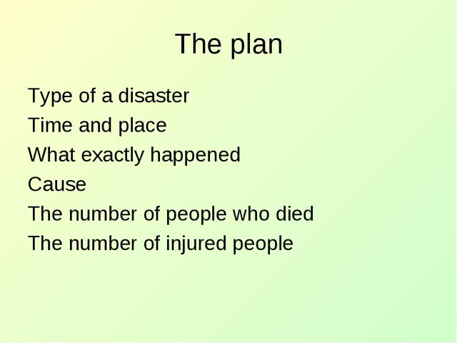 The plan Type of a disaster Time and place What exactly happened Cause The nu...