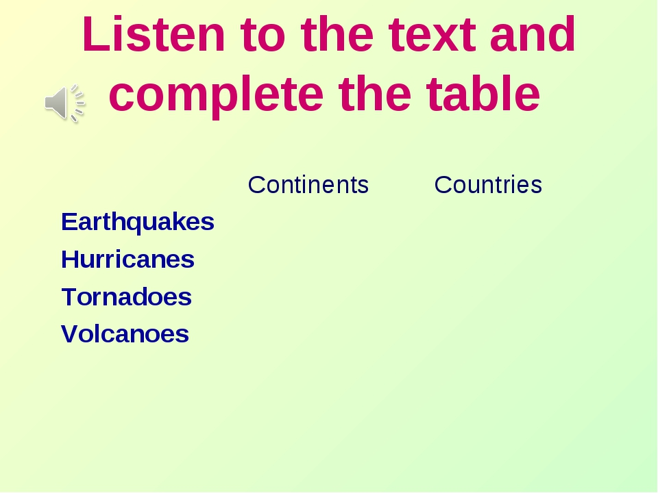 Listen to the text and complete the table 	Continents 	Countries Earthquakes...