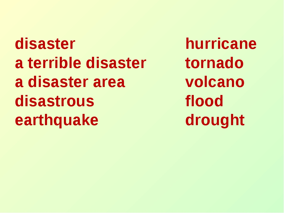 disaster 				hurricane a terrible disaster		tornado a disaster area 		volcano...