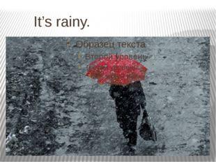 It's rainy.