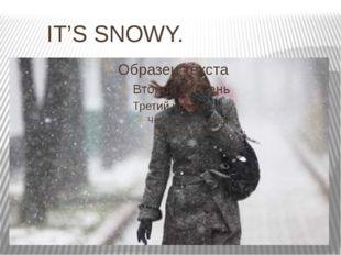 IT'S SNOWY.