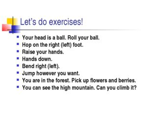 Let's do exercises! Your head is a ball. Roll your ball. Hop on the right (le