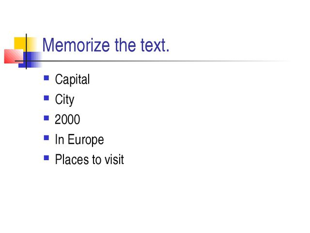 Memorize the text. Capital City 2000 In Europe Places to visit