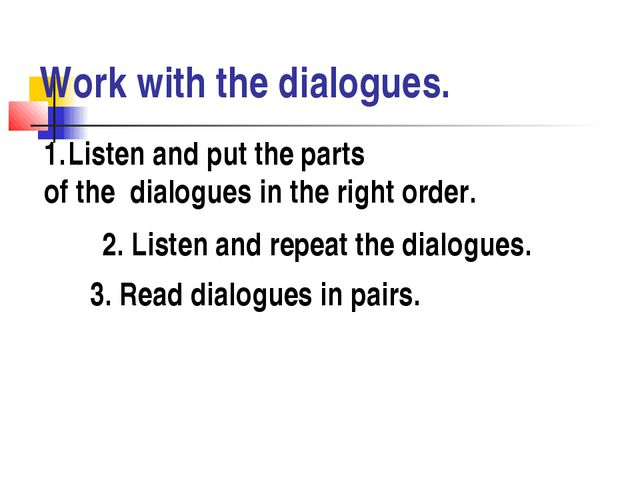 Work with the dialogues. Listen and put the parts of the dialogues in the rig...