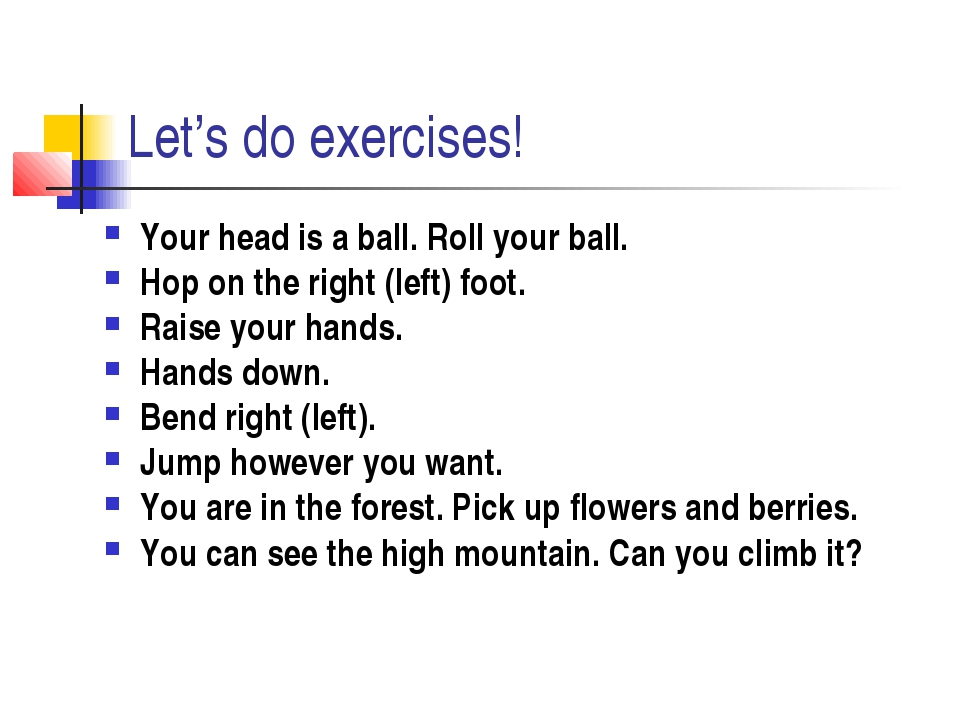 Let's do exercises! Your head is a ball. Roll your ball. Hop on the right (le...