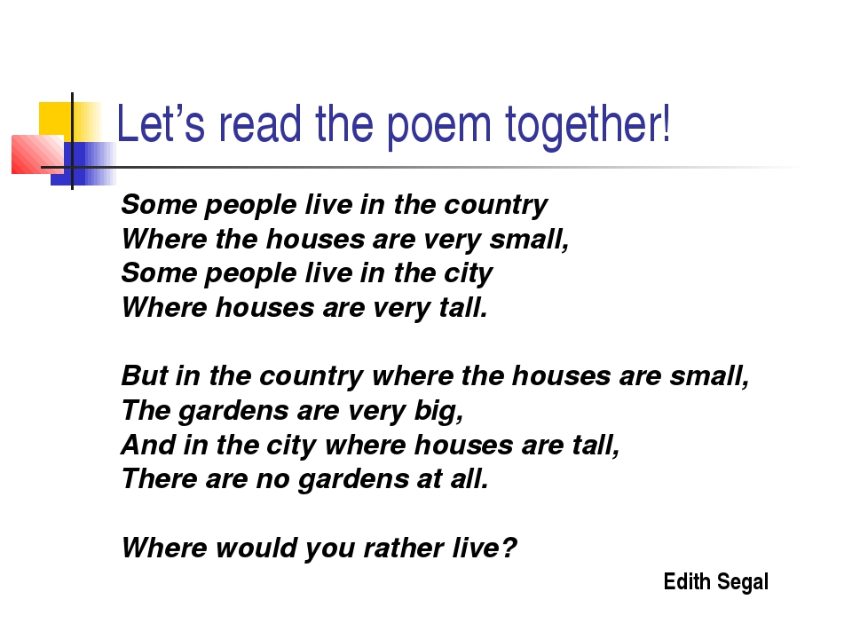 Let's read the poem together! Some people live in the country Where the house...