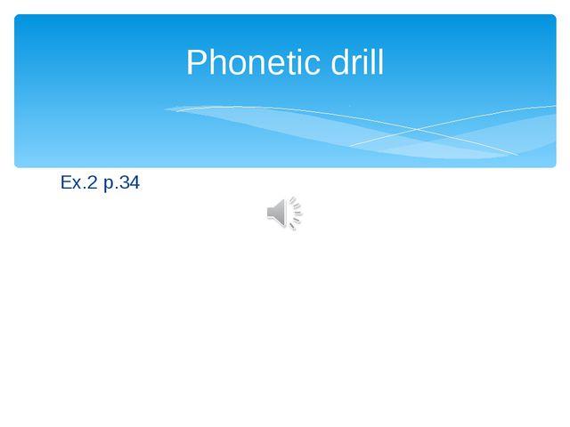 Ex.2 p.34 Phonetic drill