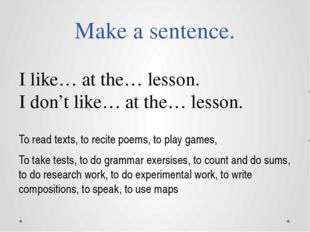 Make a sentence. To read texts, to recite poems, to play games, To take tests