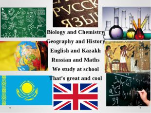 Biology and Chemistry Geography and History English and Kazakh Russian and Ma