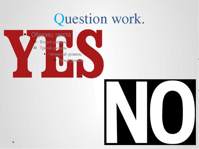 Question work.