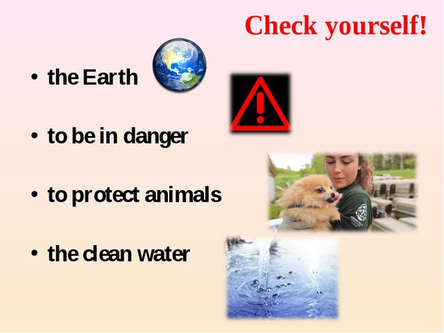 Check yourself! the Earth to be in danger to protect animals the clean water