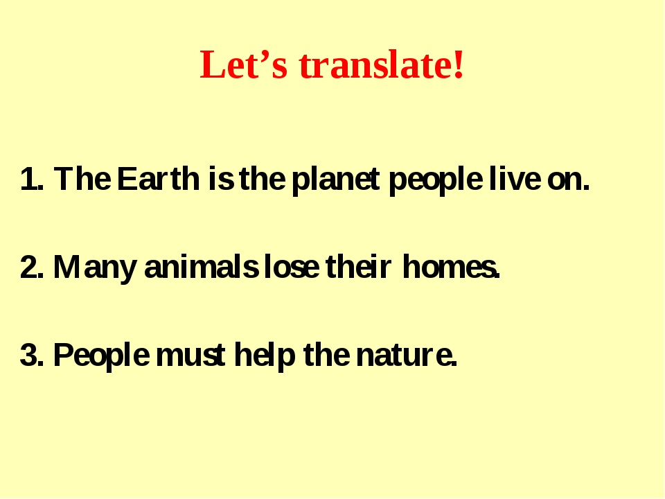 Let's translate! 1. The Earth is the planet people live on. 2. Many animals l...
