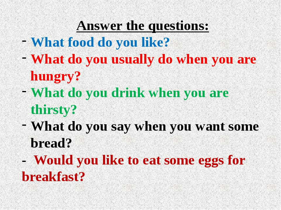 Answer the questions: What food do you like? What do you usually do when you...