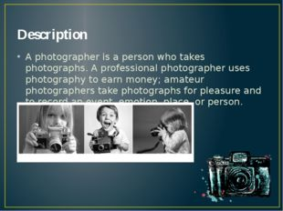 Description A photographer is a person who takes photographs. A professional