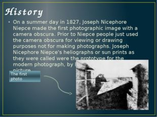 History On a summer day in 1827, Joseph Nicephore Niepce made the first photo
