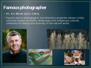Famous photographer #1: Art Wolfe (born 1951) Popular nature photographer and