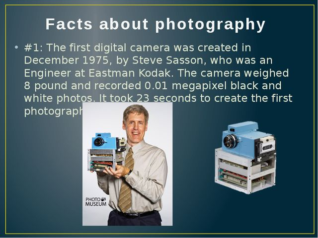 Facts about photography #1: The first digital camera was created in December...