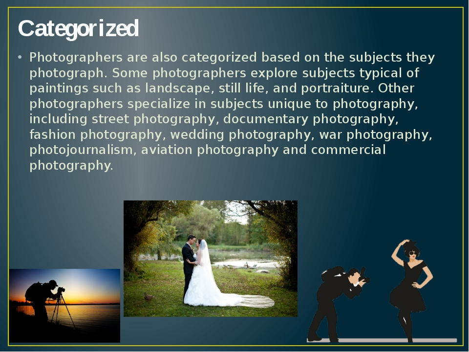 Categorized Photographers are also categorized based on the subjects they pho...