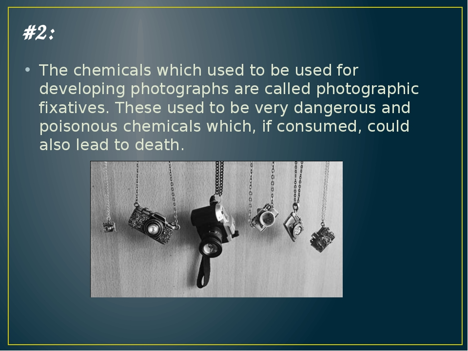 #2: The chemicals which used to be used for developing photographs are called...