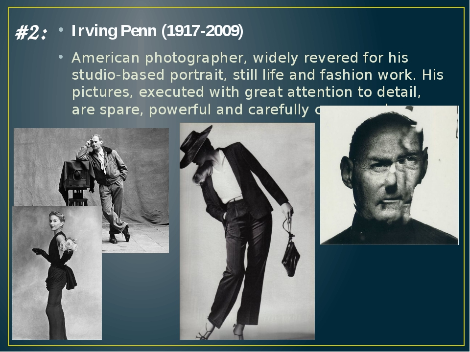 #2: Irving Penn (1917-2009) American photographer, widely revered for his stu...