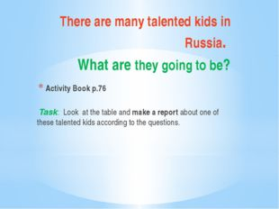 There are many talented kids in Russia. What are they going to be? Activity B