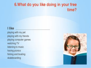 6.What do you like doing in your free time? I like __________________________