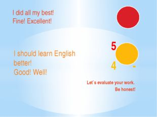 5 - 4 - Let`s evaluate your work. Be honest! I did all my best! Fine! Excell