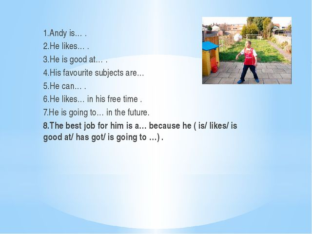 1.Andy is… . 2.He likes… . 3.He is good at… . 4.His favourite subjects are…...