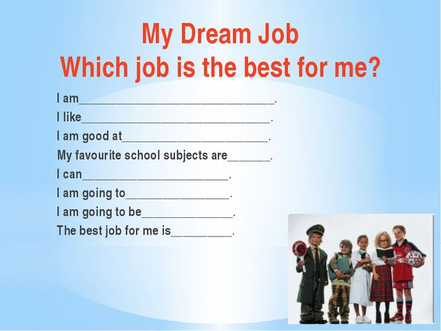 My Dream Job Which job is the best for me? I am______________________________...