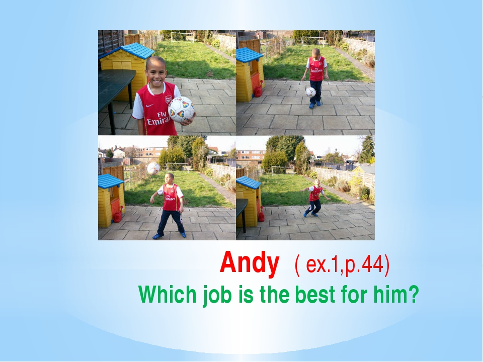 Andy Andy ( ex.1,p.44) Which job is the best for him?