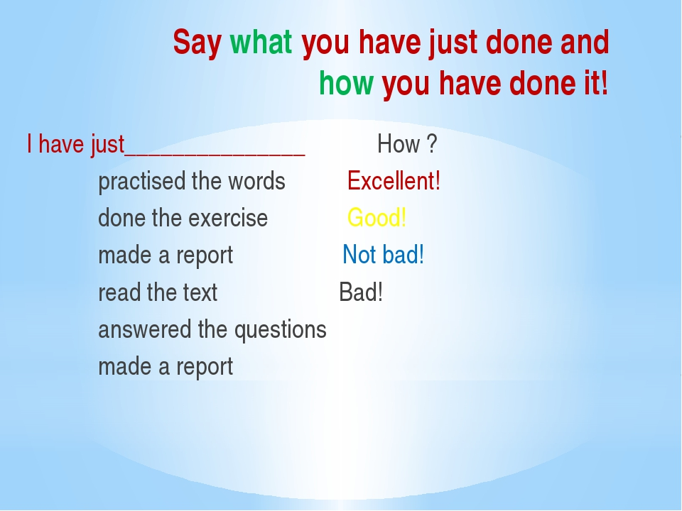 Say what you have just done and how you have done it! I have just____________...