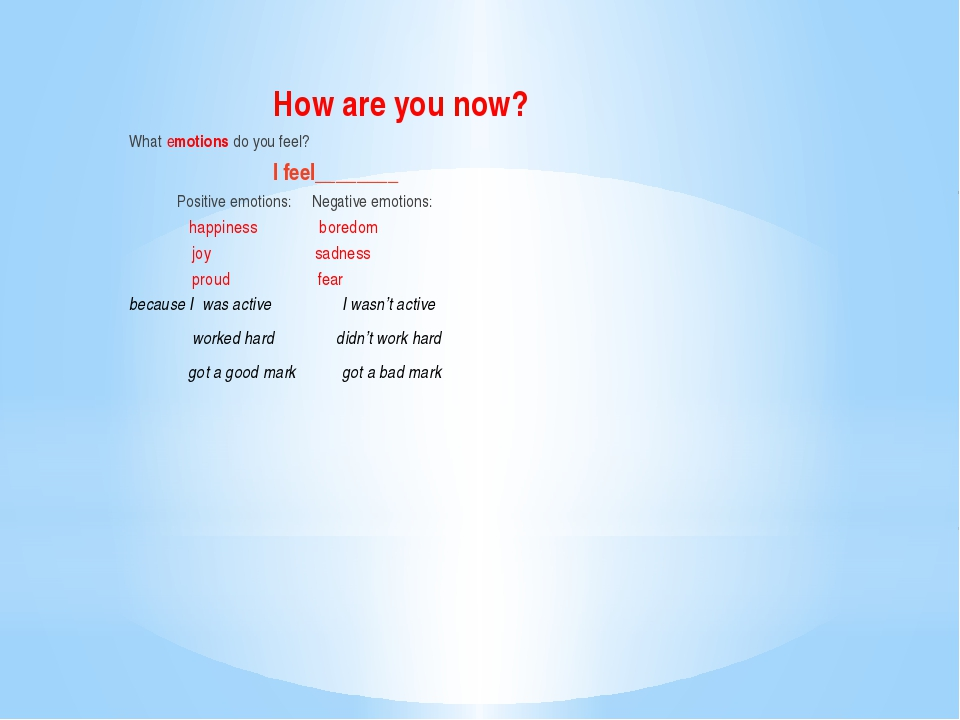 How are you now? What emotions do you feel? I feel________ Positive emotions...