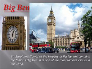 St. Stephan's Tower of the Houses of Parliament contains the famous Big Ben.