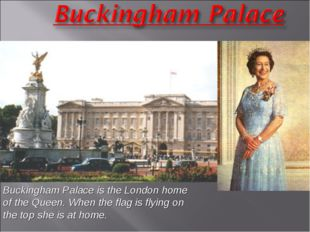 Buckingham Palace is the London home of the Queen. When the flag is flying on