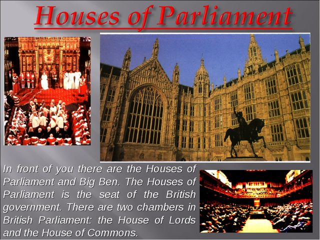 In front of you there are the Houses of Parliament and Big Ben. The Houses of...