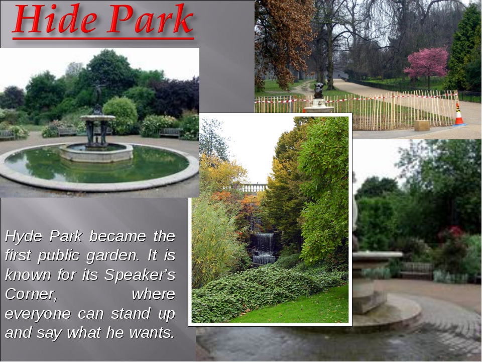 Hyde Park became the first public garden. It is known for its Speaker's Corne...