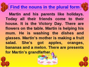 Find the nouns in the plural form Martin and his parents like holidays. Today